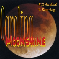 Bam-Jazz Carolina Moonshine CD and MP3 Downloads available here CD Baby Bill Averbach & Bam-Jazz